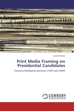 Print Media Framing on Presidential Candidates - Mushi, Janeth