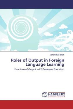 Roles of Output in Foreign Language Learning - Islam, Mohammad