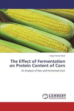 The Effect of Fermentation on Protein Content of Corn - Patel, Prapti Nehal