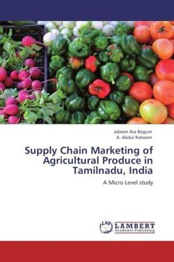 Supply Chain Marketing of Agricultural Produce in Tamilnadu, India - Begum, Jabeen Ara / Raheem, A. Abdul