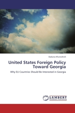 United States Foreign Policy Toward Georgia - Khutsishvili, Daduna