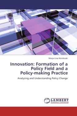 Innovation: Formation of a  Policy Field and a  Policy-making Practice - Niinikoski, Marja-Liisa