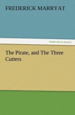 The Pirate, and The Three Cutters - Marryat, Frederick