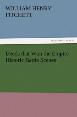 Deeds that Won the Empire Historic Battle Scenes - Fitchett, W. H. (William Henry)