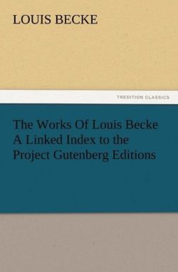 The Works Of Louis Becke A Linked Index to the Project Gutenberg Editions - Becke, Louis