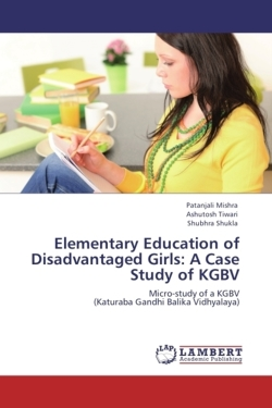 Elementary Education of Disadvantaged Girls: A Case Study of KGBV: Micro-study of a KGBV  (Katuraba Gandhi Balika Vidhyalaya)