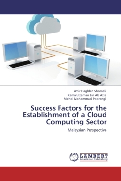 Success Factors for the Establishment of a Cloud Computing Sector - Haghbin Shomali, Amir / Bin Ab Aziz, Kamarulzaman / Mohammadi Poorangi, Mehdi