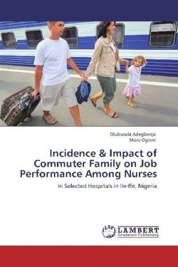 Incidence & Impact of Commuter Family on Job Performance Among Nurses - Adegbenjo, Olubusola / Oginni, Moni