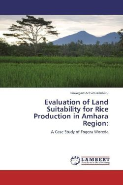 Evaluation of Land Suitability for Rice Production in Amhara Region:: A Case Study of Fogera Woreda