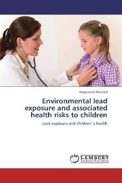 Environmental lead exposure and associated health risks to children - Ahamed, Maqusood