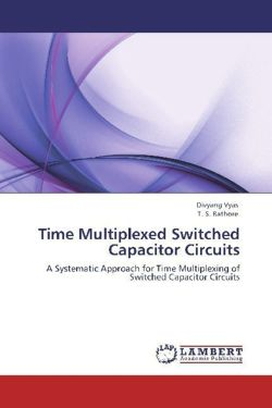 Time Multiplexed Switched Capacitor Circuits - Vyas, Divyang / Rathore, T. S.