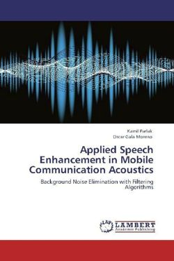 Applied Speech Enhancement in Mobile Communication Acoustics - Parlak, Kamil / Gala Moreno, Oscar