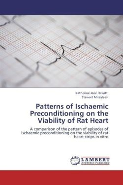 Patterns of Ischaemic Preconditioning on the Viability of Rat Heart - Hewitt, Katherine Jane / Mireylees, Stewart