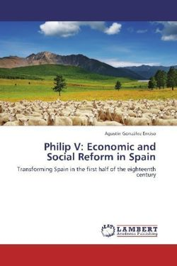 Philip V: Economic and Social Reform in Spain - González Enciso, Agustín