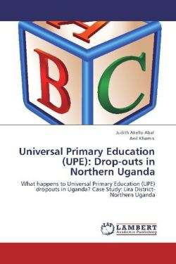 Universal Primary Education (UPE): Drop-outs in Northern Uganda - Akello Abal, Judith / Khamis, Anil