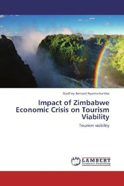 Impact of Zimbabwe Economic Crisis on Tourism Viability - Nyamushamba, Godfrey Bernard