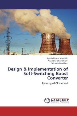 Design & Implementation of Soft-Switching Boost Converter - Muppidi, Suresh Kumar / Chowdhury, Anandita / Maddala, Srikanth