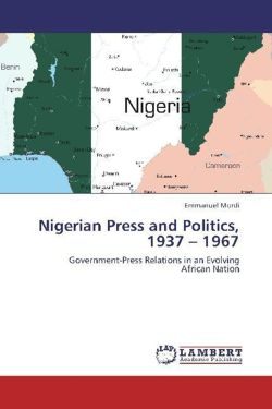 Nigerian Press and Politics, 1937 - 1967 - Mordi, Emmanuel