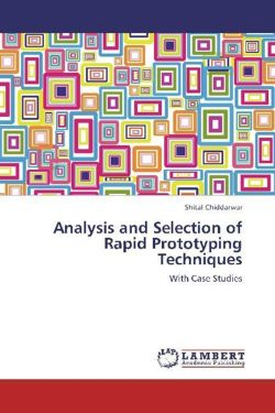 Analysis and Selection of Rapid Prototyping Techniques - Chiddarwar, Shital