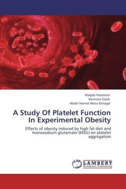 A Study Of Platelet Function  In Experimental Obesity - Hassanen, Magda / Saleh, Nermine / Abou-Elmagd, Abdel Hamid
