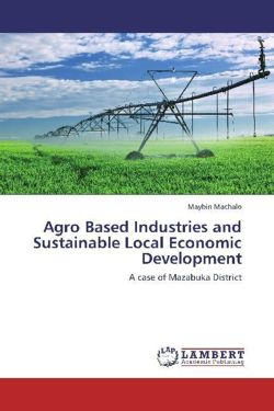 Agro Based Industries and Sustainable Local Economic Development - Machalo, Maybin
