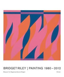 Bridget Riley: Paintings and Related Works 1980-2011: Katalogbuch zur Ausstellung im Museum für Gegenwartskunst in Siegen vom 1.7.-11.11.2012