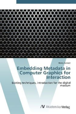 Embedding Metadata in Computer Graphics for Interaction - Sonnet, Henry