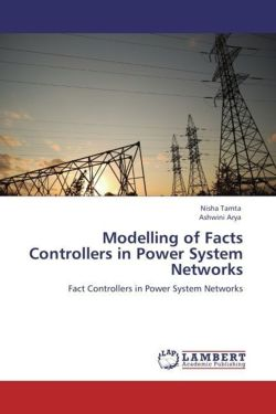 Modelling of Facts Controllers in Power System Networks - Tamta, Nisha / Arya, Ashwini