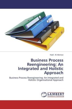 Business Process Reengineering: An Integrated and Holistic Approach