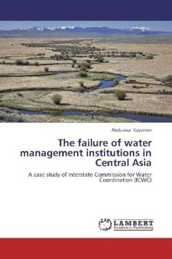 The failure of water management institutions in Central Asia - Kayumov, Abdurasul