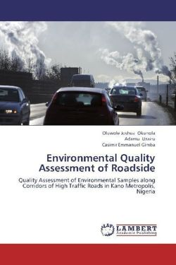 Environmental Quality Assessment of Roadside - Okunola, Oluwole Joshua / Uzairu, Adamu / Gimba, Casimir Emmanuel
