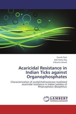 Acaricidal Resistance in Indian Ticks against Organophosphates - Paul, Souvik / Ray, Deb Datta / Ghosh, Srikanta