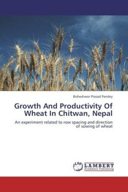 Growth And Productivity Of Wheat In Chitwan, Nepal - Pandey, Bisheshwor Prasad