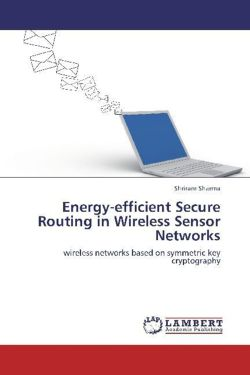 Energy-efficient Secure Routing in Wireless Sensor Networks - Sharma, Shriram