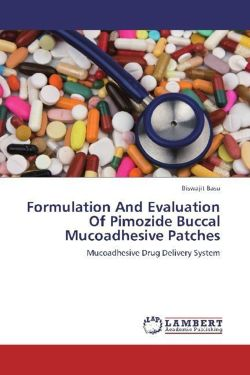 Formulation And Evaluation Of Pimozide Buccal Mucoadhesive Patches - Basu, Biswajit