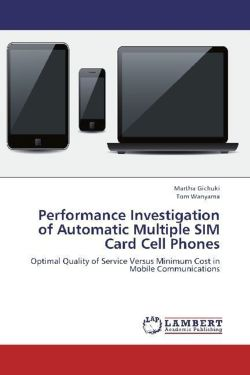 Performance Investigation of Automatic Multiple SIM Card Cell Phones - Gichuki, Martha / Wanyama, Tom