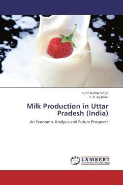 Milk Production in Uttar Pradesh (India) - Singh, Sunil Kumar / Agarwal, S. B.