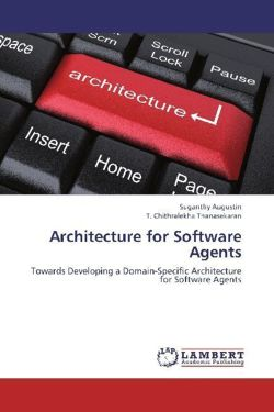 Architecture for Software Agents - Augustin, Suganthy / Thanasekaran, T. Chithralekha