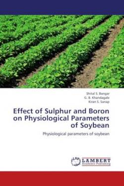 Effect of Sulphur and Boron on Physiological Parameters of Soybean - Bangar, Shital S. / Khandagale, G. B. / Sanap, Kiran S.