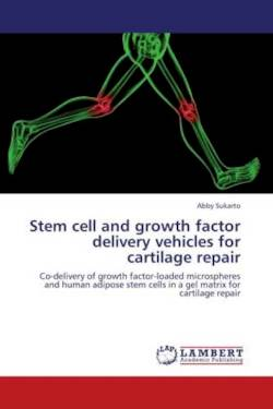 Stem cell and growth factor delivery vehicles for cartilage repair - Sukarto, Abby
