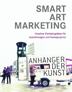 SMART ART MARKETING: Kreative Marketingideen für Ausstellungen und Kunstprojekte