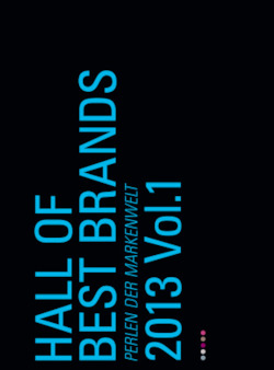 Hall of best brands. Perlen der Markenwelt 2013 Vol. 1: Perlen der Markenwirtschaft 2013 Vol. 1