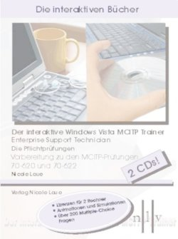 Der interaktive Windows Vista MCITP Trainer - Enterprise Support Technician - Die Pflichtprüfungen - Vorbereitung zu den Prüfungen 70-620 und 70-622. Windows Vista, XP; 2000 - Laue, Nicole