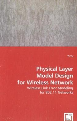 Physical Layer Model Design for Wireless Network - Yu, Yi