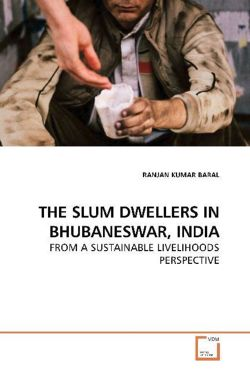THE SLUM DWELLERS IN BHUBANESWAR, INDIA: FROM A SUSTAINABLE LIVELIHOODS PERSPECTIVE
