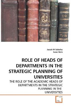 ROLE OF HEADS OF DEPARTMENTS IN THE STRATEGIC PLANNING OF UNIVERSITIES - Selesho, Jacob M