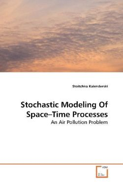 Stochastic Modeling Of Space-Time Processes - Kalenderski, Stoitchko