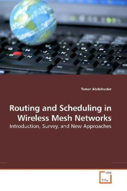 Routing and Scheduling in Wireless Mesh Networks - Abdelkader, Tamer