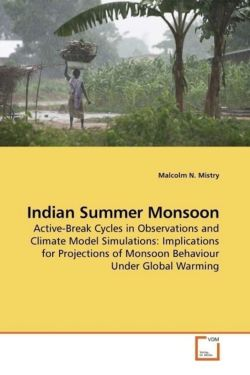 Indian Summer Monsoon: Active-Break Cycles in Observations and Climate Model Simulations: Implications for Projections of Monsoon Behaviour Under Global Warming