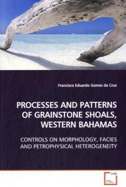PROCESSES AND PATTERNS OF GRAINSTONE SHOALS, WESTERN BAHAMAS - Gomes da Cruz, Francisco Eduardo